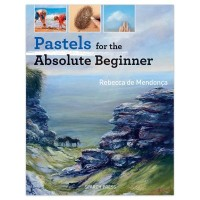 Pastels for the Absolute Beginner by Rebecca de Mendonca