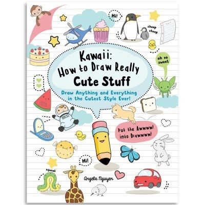 Kawaii How to Draw Really Cute Stuff by Angela Nguyen