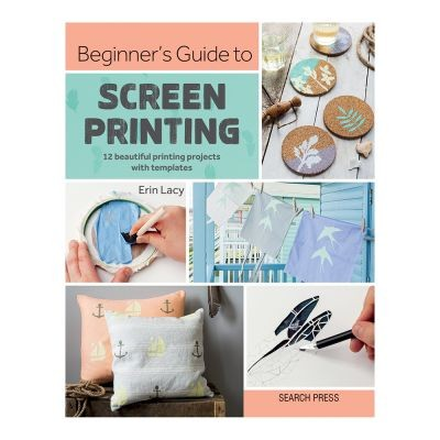 Beginners Guide to Screen Printing by Erin Lacy