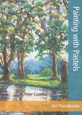 Painting with Pastels by Peter Coombs